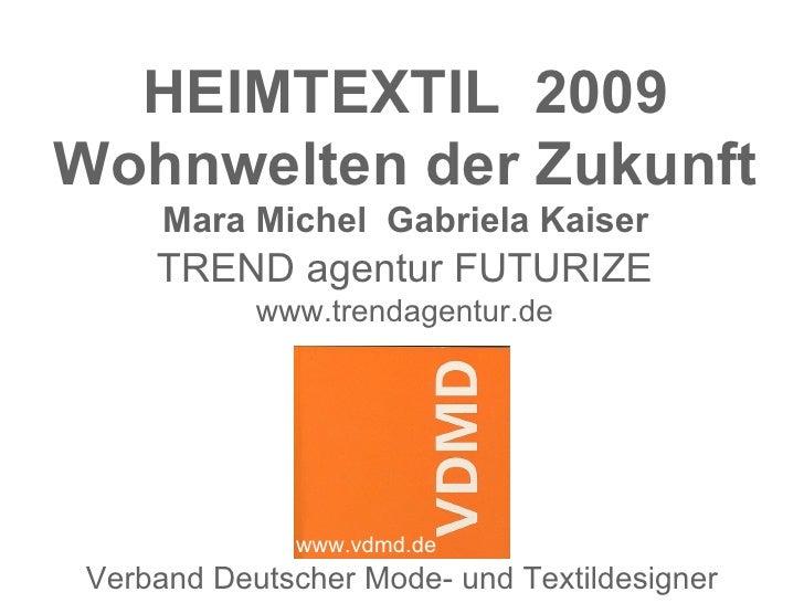 HEIMTEXTIL 2009 Wohnwelten der Zukunft       Mara Michel Gabriela Kaiser      TREND agentur FUTURIZE             www.trend...