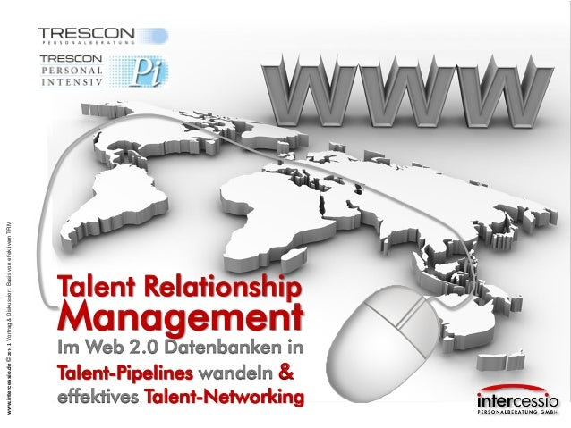 www.intercessio.de©20141Vortrag&Diskussion:BasisvoneffektivemTRM Talent Relationship Im Web 2.0 Datenbanken in Talent-Pipe...