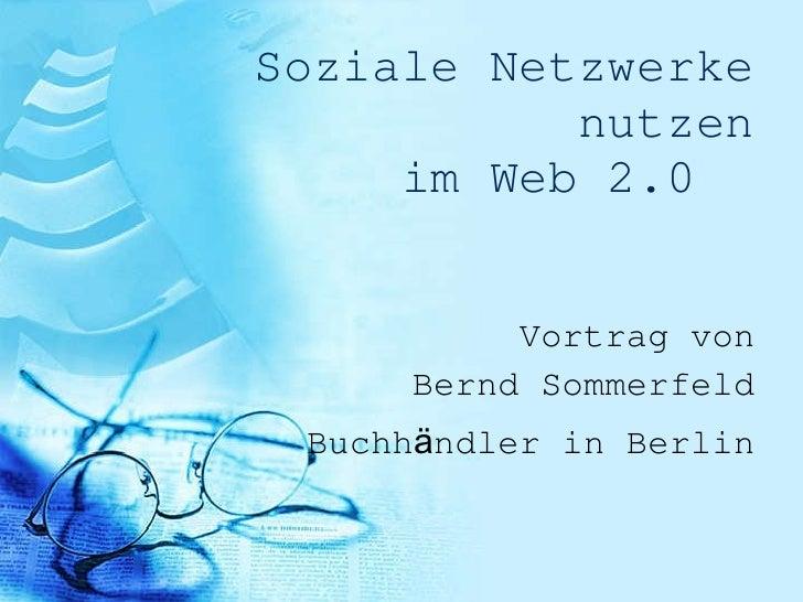 Soziale Netzwerke nutzen im Web 2.0  Vortrag von Bernd Sommerfeld Buchh ä ndler in Berlin