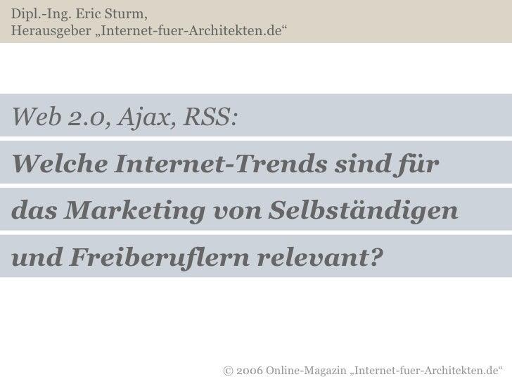 """Web 2.0, Ajax, RSS: Welche Internet-Trends sind für das Marketing von Selbständigen Dipl.-Ing. Eric Sturm,  Herausgeber """"I..."""