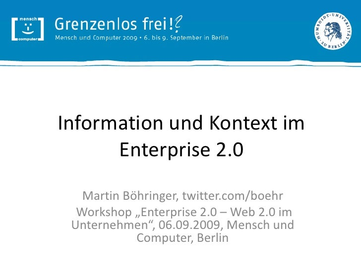 "Information und Kontext im Enterprise 2.0<br />Martin Böhringer, twitter.com/boehr<br />Workshop ""Enterprise 2.0 – Web 2.0..."