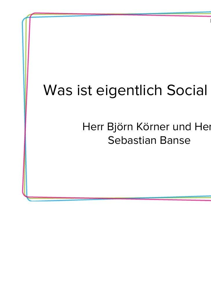 Bremen goesWas ist eigentlich Social Media?     Herr Björn Körner und Herr          Sebastian Banse
