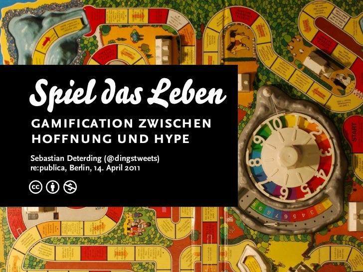 Spiel das Lebengamification zwischenhoffnung und hypeSebastian Deterding (@dingstweets)re:publica, Berlin, 14. April 2011cbn