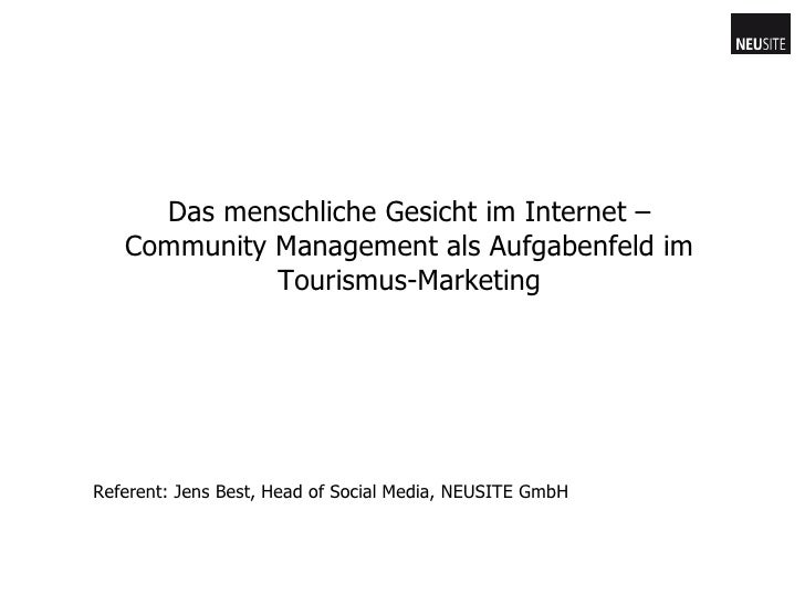 Das menschliche Gesicht im Internet – Community Management als Aufgabenfeld im Tourismus-Marketing Referent: Jens Best, He...