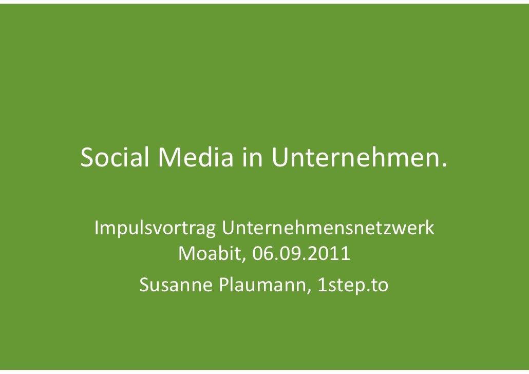 SocialMediainUnternehmen. ImpulsvortragUnternehmensnetzwerk          Moabit,06.09.2011     SusannePlaumann,1step.to