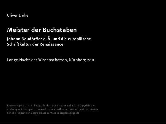 Oliver LinkeMeister der BuchstabenJohann Neudörffer d. Ä. und die europäischeSchriftkultur der RenaissanceLange Nacht der ...