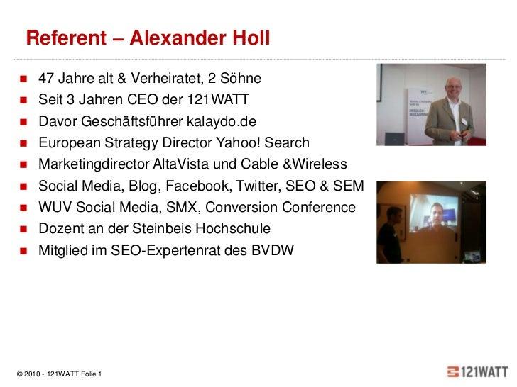 Referent – Alexander Holl     47 Jahre alt & Verheiratet, 2 Söhne     Seit 3 Jahren CEO der 121WATT     Davor Geschäfts...