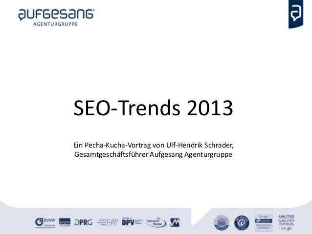 SEO-Trends 2013Ein Pecha-Kucha-Vortrag von Ulf-Hendrik Schrader,Gesamtgeschäftsführer Aufgesang Agenturgruppe