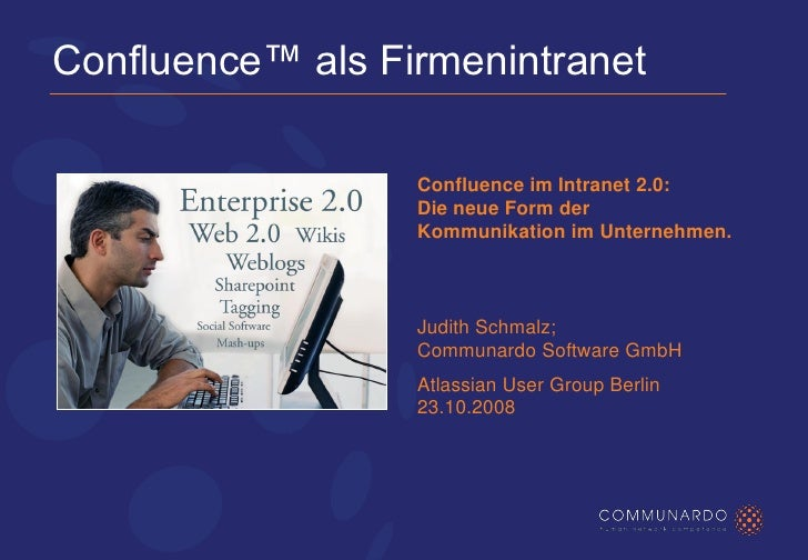 Confluence™ als Firmenintranet                    Confluence im Intranet 2.0:                   Die neue Form der         ...