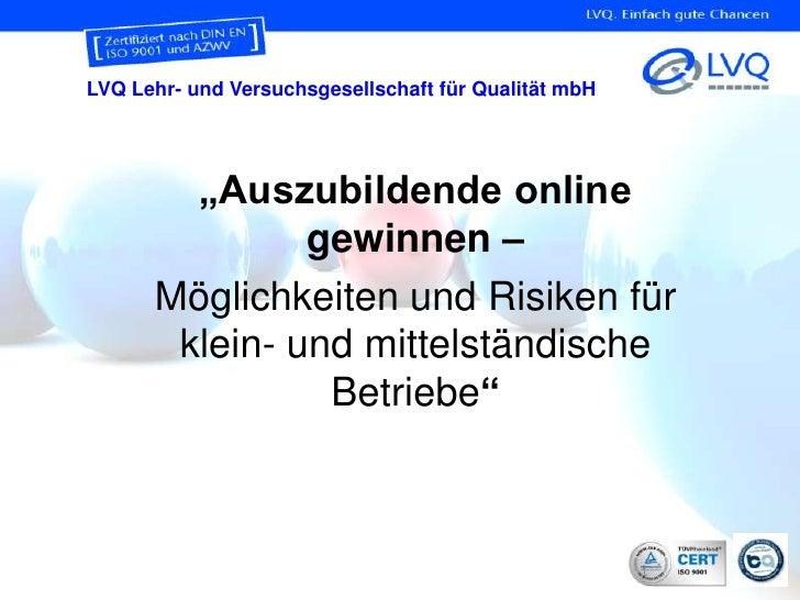 """LVQ Lehr- und Versuchsgesellschaft für Qualität mbH        """"Auszubildende online               gewinnen –      Möglichkeit..."""