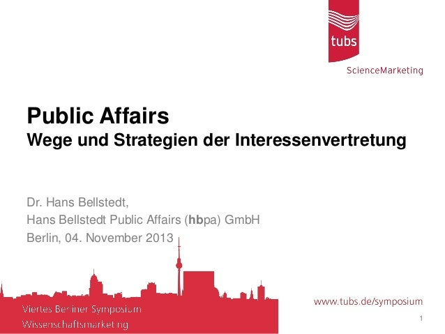 Public Affairs Wege und Strategien der Interessenvertretung Dr. Hans Bellstedt, Hans Bellstedt Public Affairs (hbpa) GmbH ...