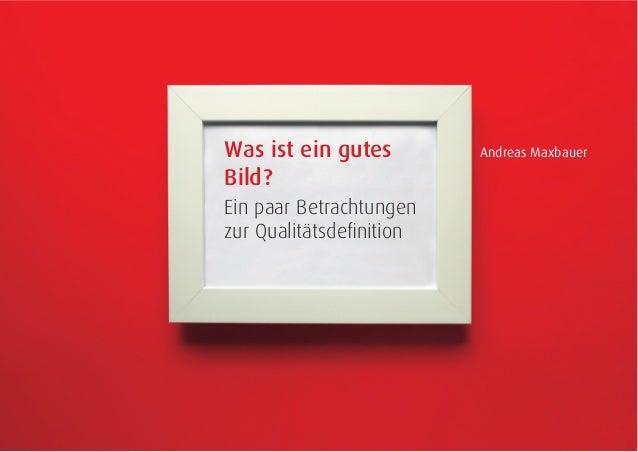 1Was ist ein gutes Bild? · Braunschweig · 20. März 2013 Was ist ein gutes Bild? Ein paar Betrachtungen zur Qualitätsdefinit...