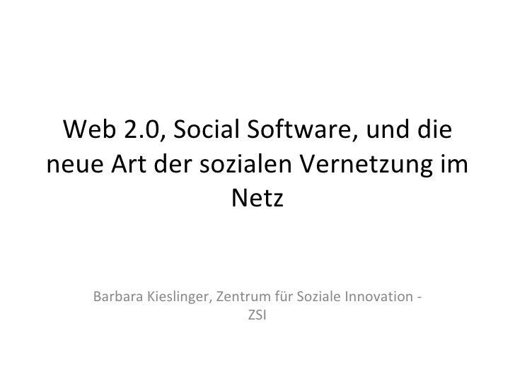 Web 2.0, Social Software, und die neue Art der sozialen Vernetzung im Netz Barbara Kieslinger, Zentrum für Soziale Innovat...