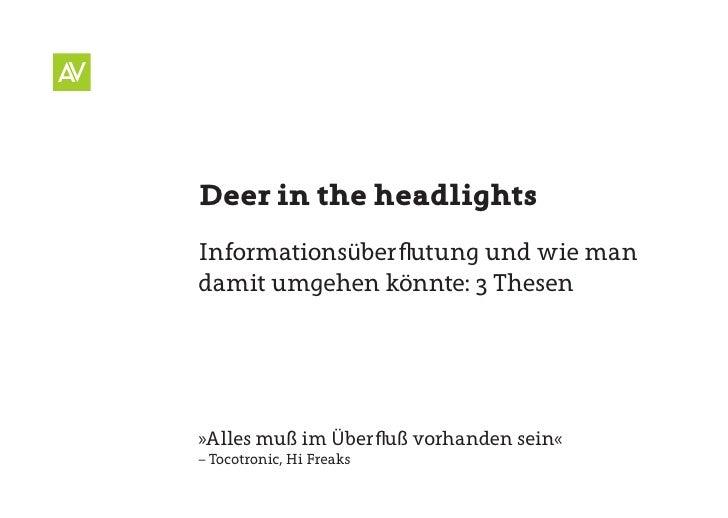 Deer in the headlights Informationsüberflutung und wie man damit umgehen könnte: 3 Thesen     »Alles muß im Überfluß vorha...