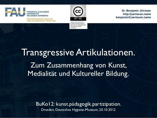 Transgressive Artikulationen. Zum Zusammenhang von Kunst, Medialität und Kultureller Bildung