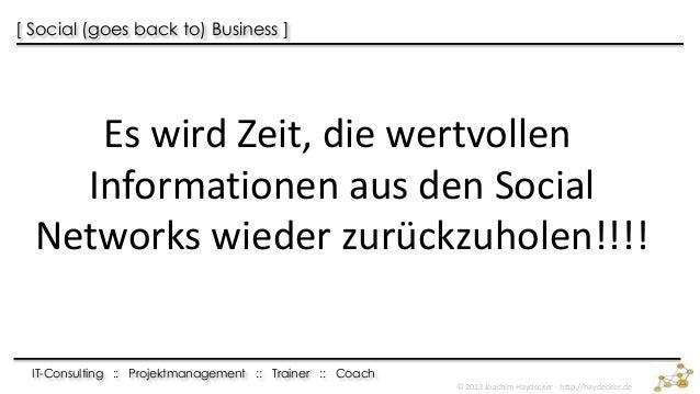 [ Social (goes back to) Business ]     Es wird Zeit, die wertvollen    Informationen aus den Social  Networks wieder zurüc...