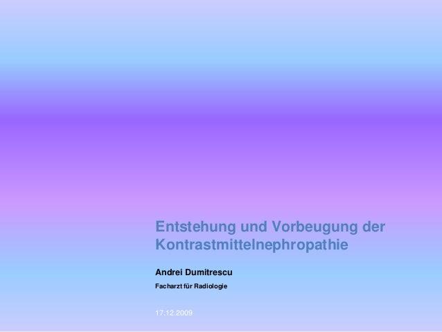 Entstehung und Vorbeugung der Kontrastmittelnephropathie Andrei Dumitrescu Facharzt für Radiologie 17.12.2009