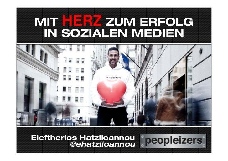 MIT HERZ ZUM ERFOLG IN SOZIALEN MEDIENEleftherios Hatziioannou          @ehatziioannou