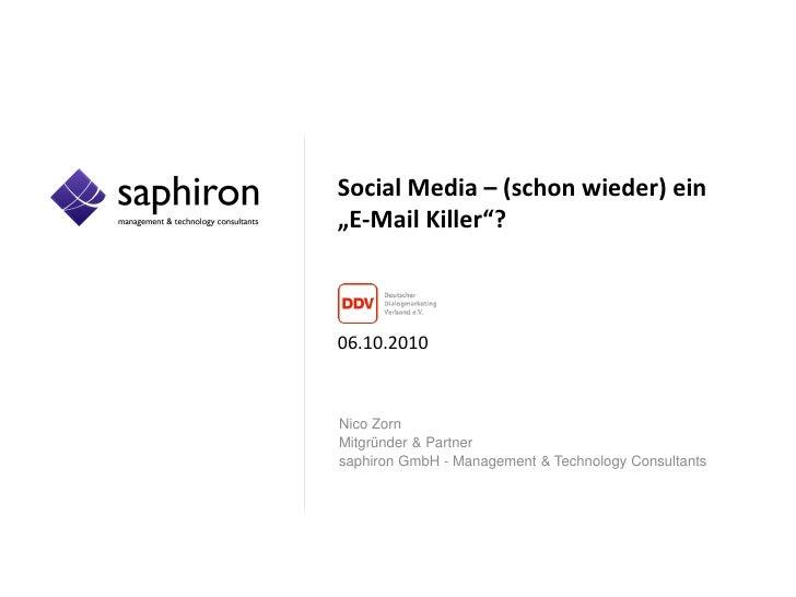 """Social Media – (schon wieder) ein """"E-Mail Killer""""?    06.10.2010    Nico Zorn Mitgründer & Partner saphiron GmbH - Managem..."""