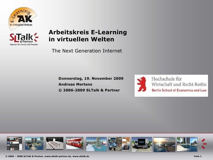 Arbeitskreis E-Learning in virtuellenWelten<br />The Next Generation Internet<br />Donnerstag, 19. November 2009<br />An...