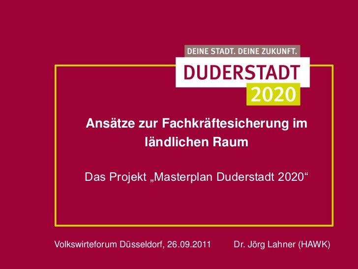 """Ansätze zur Fachkräftesicherung im                ländlichen Raum       Das Projekt """"Masterplan Duderstadt 2020""""Volkswirte..."""