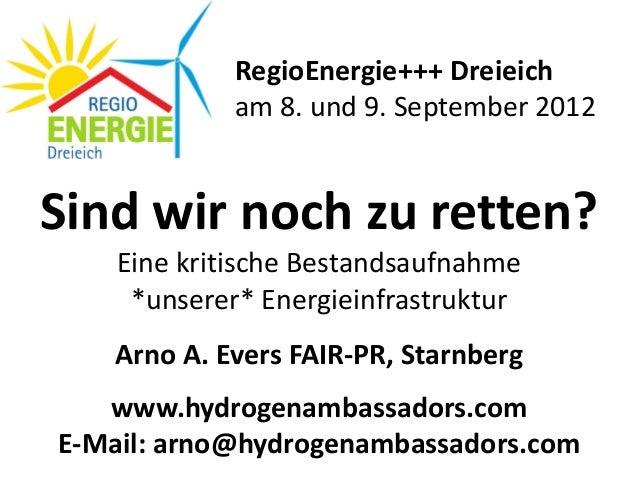Sind wir noch zu retten? Eine kritische Bestandsaufnahme  *unserer* Energieinfrastruktur  Arno A. Evers FAIR-PR, Starnberg...