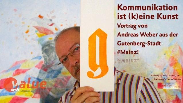 art& Kommunikation ist (k)eine Kunst  Vortrag von AndreasWeber aus der Gutenberg-Stadt  #Mainz! Painting by Ying Lin-Si...