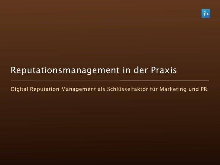 Reputationsmanagement in der Praxis Digital Reputation Management als Schlüsselfaktor für Marketing und PR