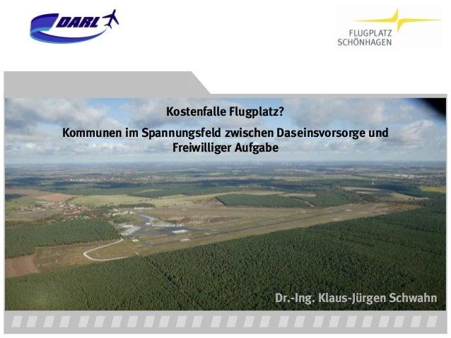 Kostenfalle Flugplatz?Kommunen im Spannungsfeld zwischen Daseinsvorsorge und                 Freiwilliger Aufgabe         ...