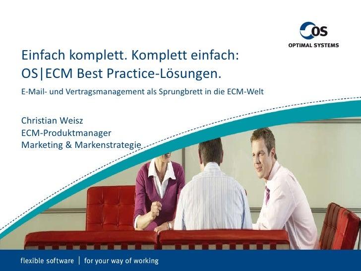 Einfach komplett. Komplett einfach: OS|ECM Best Practice-Lösungen.  E-Mail- und Vertragsmanagement als Sprungbrett in die ...