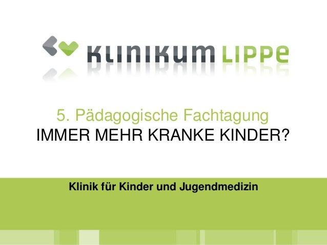 Klinik für Kinder und Jugendmedizin5. Pädagogische FachtagungIMMER MEHR KRANKE KINDER?