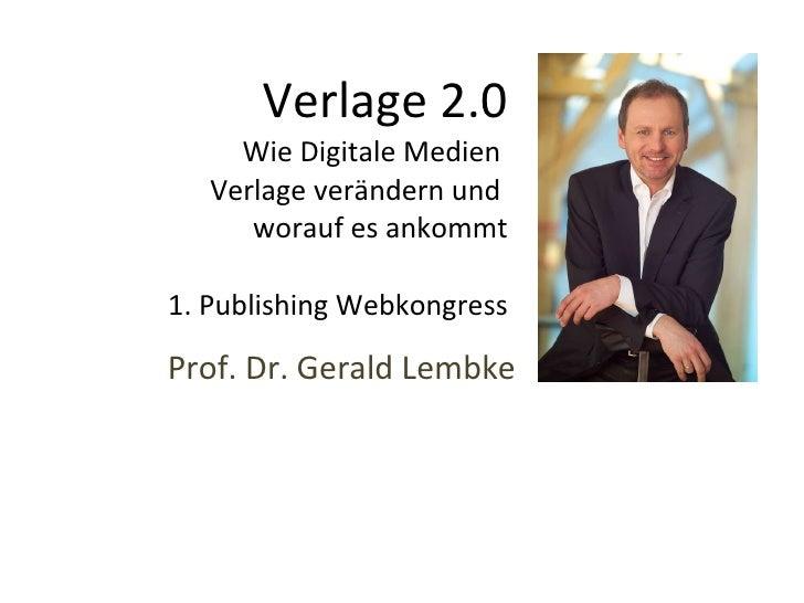 Verlage 2.0 Wie Digitale Medien   Verlage verändern und  worauf es ankommt 1. Publishing Webkongress Prof. Dr. Gerald Lembke