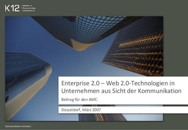 Kommunikation verändert. Enterprise 2.0 – Web 2.0-Technologien in Unternehmen aus Sicht der Kommunikation Beitrag für den ...