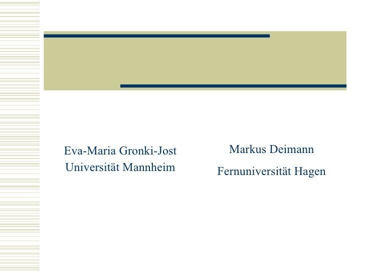 Eva-Maria Gronki-Jost Universität Mannheim Markus Deimann Fernuniversität Hagen
