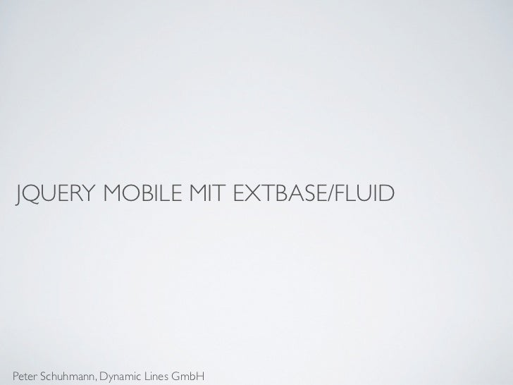 JQUERY MOBILE MIT EXTBASE/FLUIDPeter Schuhmann, Dynamic Lines GmbH
