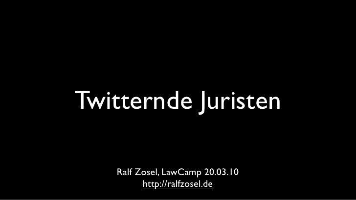 Twitternde Juristen     Ralf Zosel, LawCamp 20.03.10          http://ralfzosel.de
