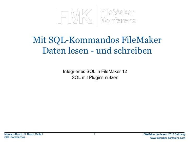 FileMaker Konferenz2010                     Mit SQL-Kommandos FileMaker                       Daten lesen - und schreiben ...