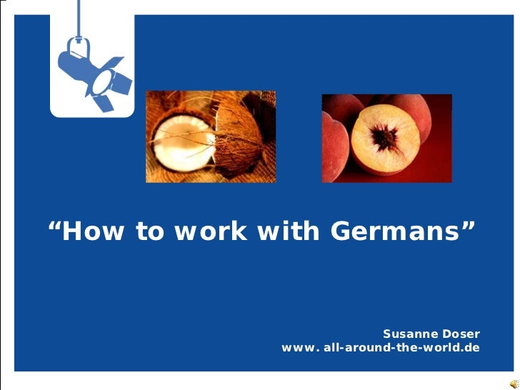 """""""How to work with Germans""""                            Susanne Doser              www. all-around-the-world.de"""
