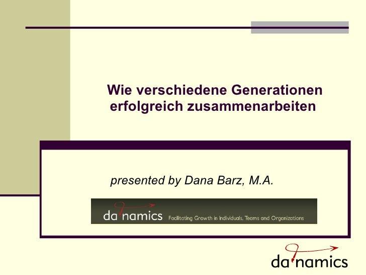 Wie verschiedene Generationen erfolgreich zusammenarbeiten  presented by Dana Barz, M.A.