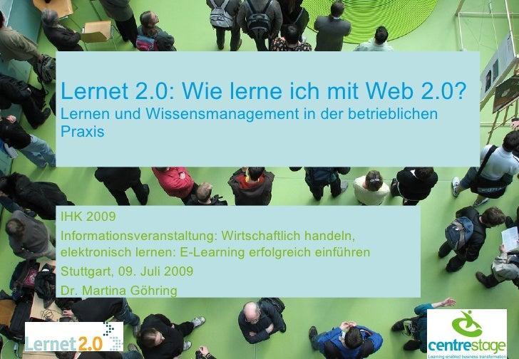 Lernet 2.0: Wie lerne ich mit Web 2.0? Lernen und Wissensmanagement in der betrieblichen Praxis     IHK 2009 Informationsv...