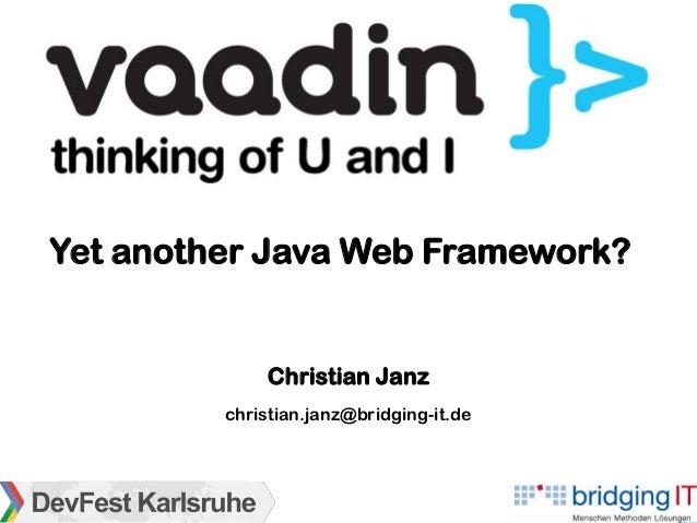 Yet another Java Web Framework?             Christian Janz         christian.janz@bridging-it.de                          ...