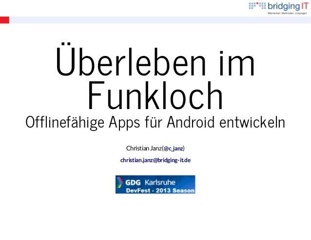 Überleben im Funklochentwickeln Offlinefähige Apps für Android Christian Janz (@c_janz) christian.janz@bridging-it.de