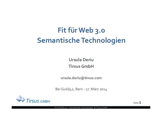 Seite 1 Fit für Web 3.0 – Semantische Technologien © Tirsus GmbH Fit für Web 3.0 SemantischeTechnologien Ursula Deriu Tirs...