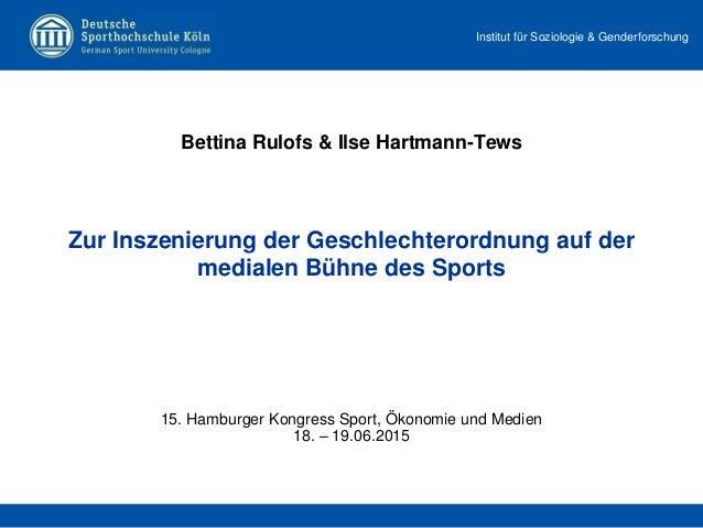 Institut für Soziologie & Genderforschung Bettina Rulofs & Ilse Hartmann-Tews 15. Hamburger Kongress Sport, Ökonomie und M...