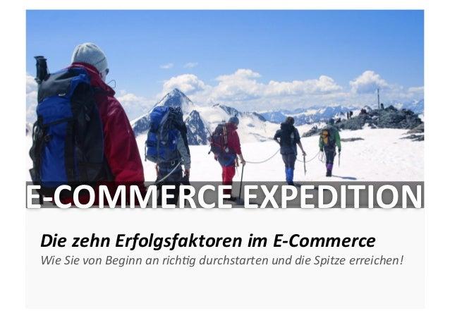 VARIANTE  8 E-‐COMMERCE EXPEDITION  Die zehn Erfolgsfaktoren im E-‐Commerce  Wie Sie von Begin...