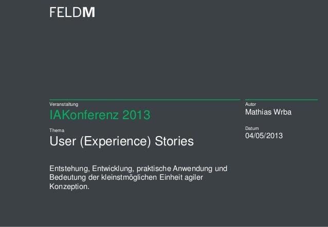 VeranstaltungIAKonferenz 2013ThemaUser (Experience) StoriesEntstehung, Entwicklung, praktische Anwendung undBedeutung der ...