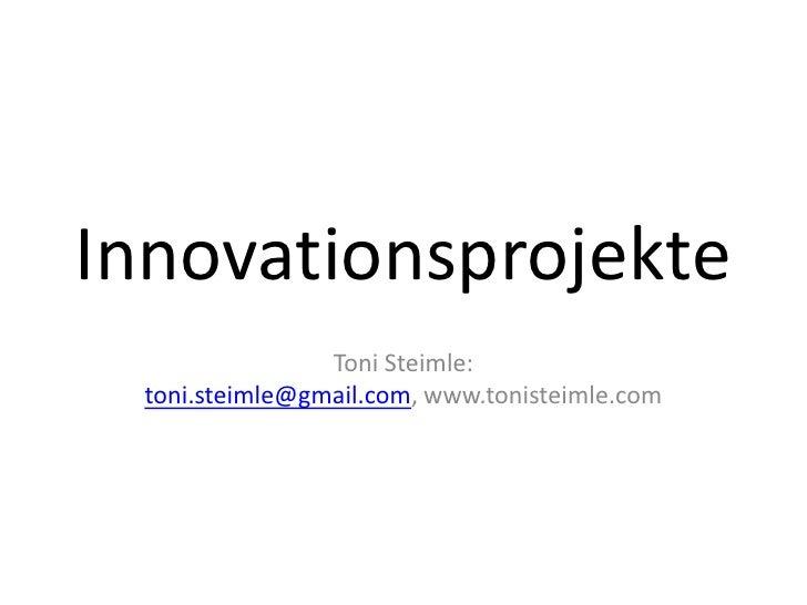Innovationsprojekte<br />Toni Steimle: toni.steimle@gmail.com, www.tonisteimle.com<br />
