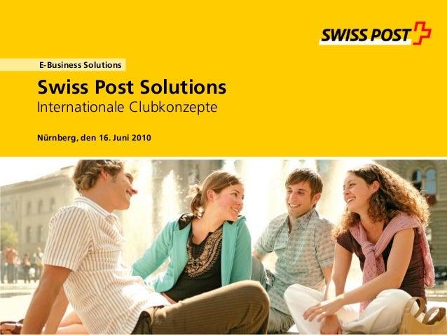 Swiss Post Solutions Internationale Clubkonzepte E-Business Solutions Nürnberg, den 16. Juni 2010