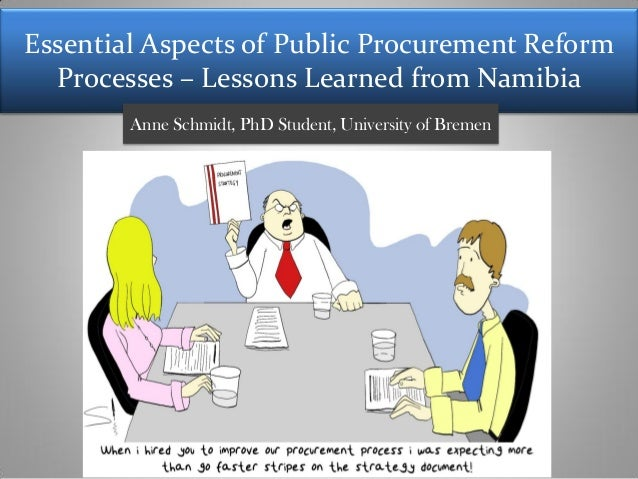 Essential Aspects of Public Procurement Reform Processes – Lessons Learned from Namibia Anne Schmidt, PhD Student, Univers...