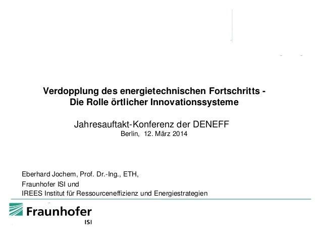 Verdopplung des energietechnischen Fortschritts Die Rolle örtlicher Innovationssysteme Jahresauftakt-Konferenz der DENEFF ...